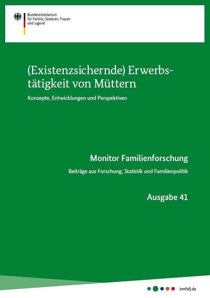 Monitor Familienforschung Nr. 41 - (Existenzsichernde) Erwerbstätigkeit von Müttern